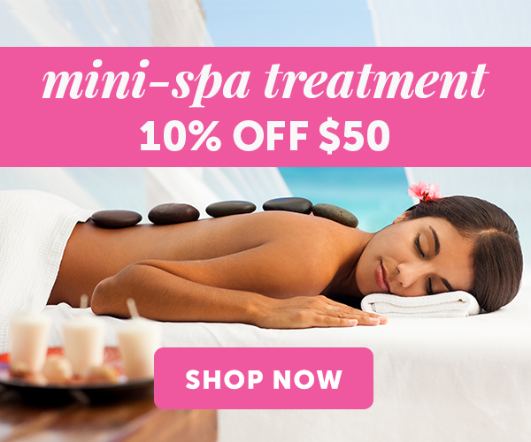 Mini-spa treatment! 10% OFF orders of $50+