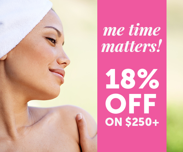Me time matters! 18% OFF orders of $250+